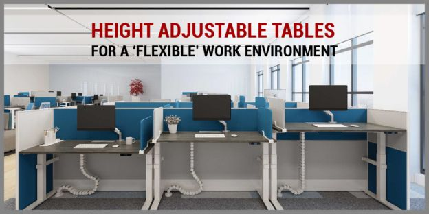 Height Adjustable Tables for A 'Flexible' Work Environment